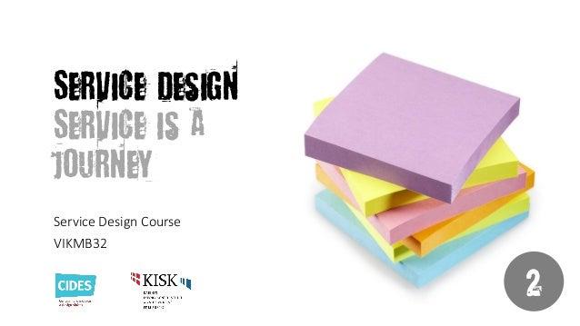 Service Design Service is a journey Service Design Course VIKMB32  2