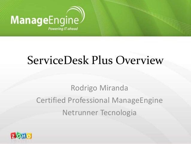 ServiceDesk Plus Overview Rodrigo Miranda Certified Professional ManageEngine Netrunner Tecnologia