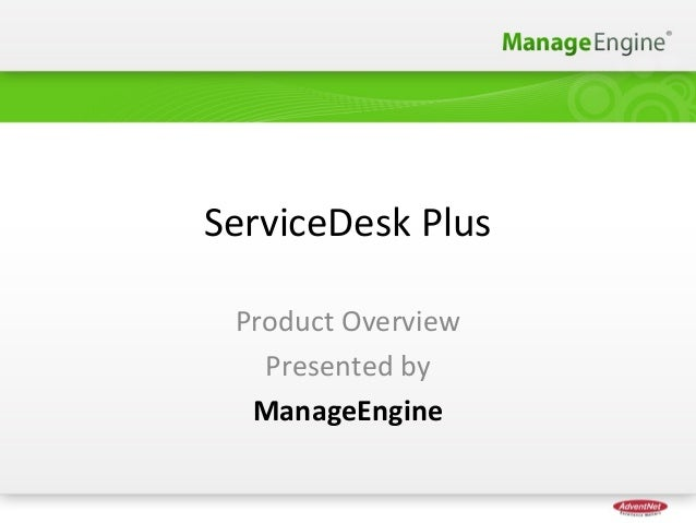ServiceDesk PlusProduct OverviewPresented byManageEngine