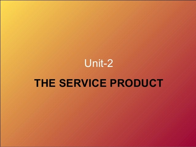 Unit-2THE SERVICE PRODUCT