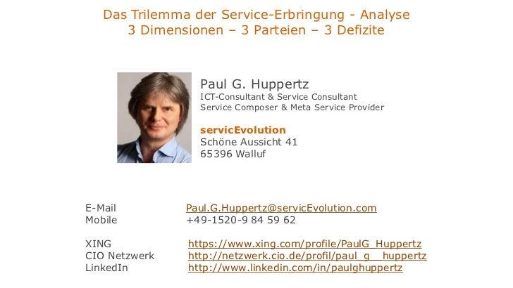 Das Trilemma der Service-Erbringung - Analyse      3 Dimensionen – 3 Parteien – 3 Defizite                 Paul G. Huppert...