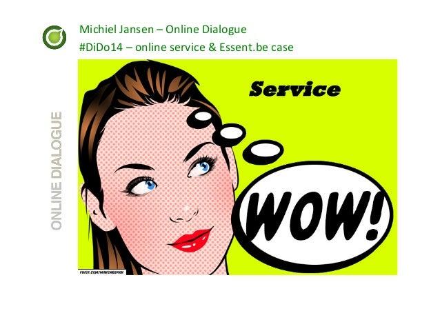 Michiel  Jansen  –  Online  Dialogue   #DiDo14  –  online  service  &  Essent.be  case    Service