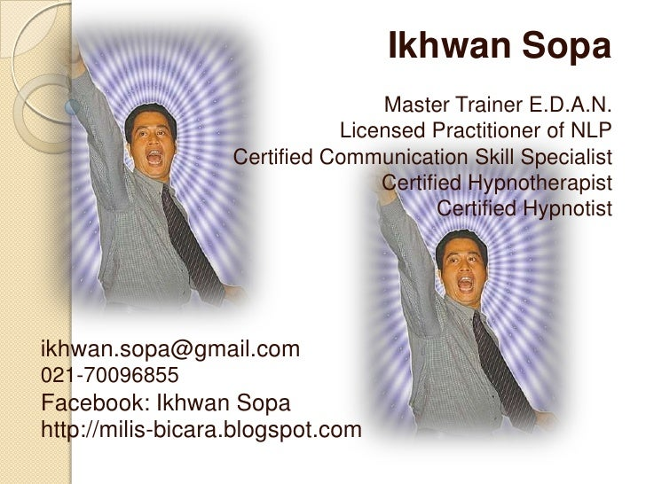 IkhwanSopa<br />Master Trainer E.D.A.N.Licensed Practitioner of NLP<br />Certified Communication Skill Specialist<br />Cer...