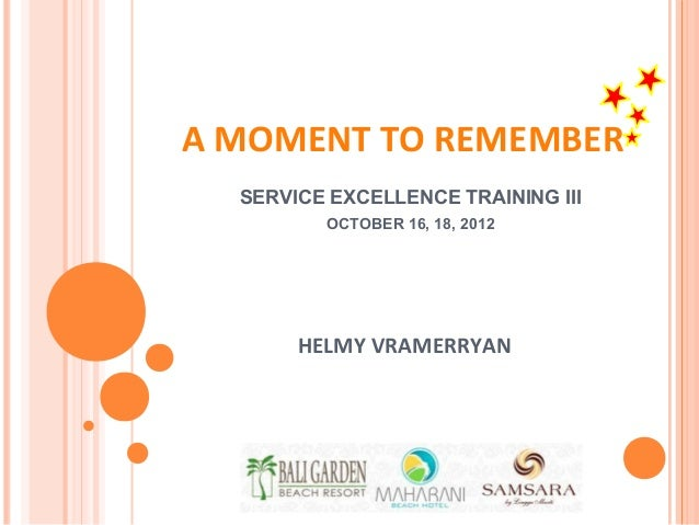A MOMENT TO REMEMBER  SERVICE EXCELLENCE TRAINING III         OCTOBER 16, 18, 2012       HELMY VRAMERRYAN