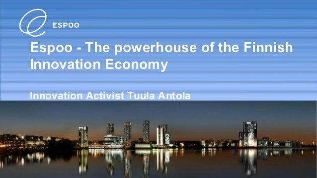 Espoo - The powerhouse of the FinnishInnovation EconomyInnovation Activist Tuula Antola