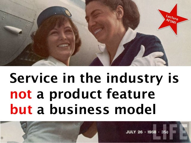 Service in the Industry is not a Product Feature but a Business Model