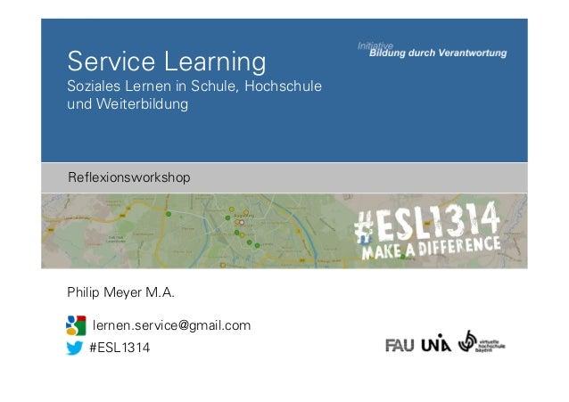 Service Learning Soziales Lernen in Schule, Hochschule und Weiterbildung  Reflexionsworkshop  Philip Meyer M.A. lernen.ser...