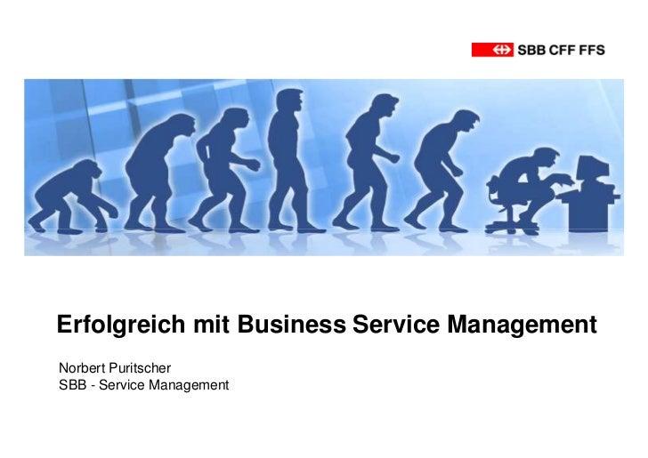Erfolgreich mit Business Service ManagementNorbert PuritscherSBB - Service Management