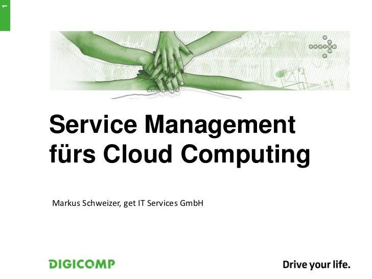 1    Service Management    fürs Cloud Computing    Markus Schweizer, get IT Services GmbH