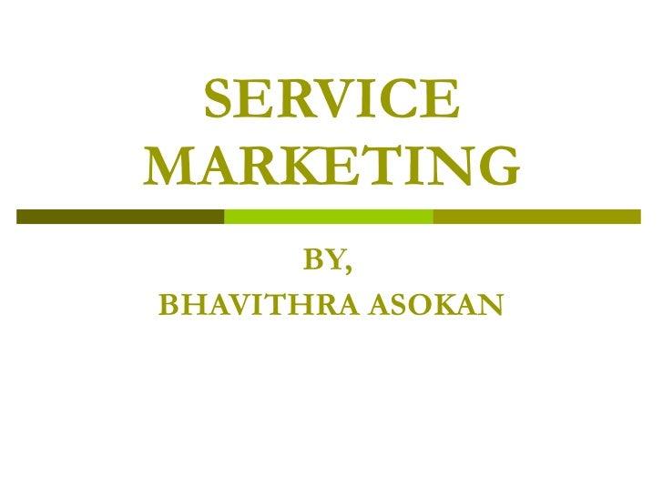 SERVICE MARKETING BY,  BHAVITHRA ASOKAN