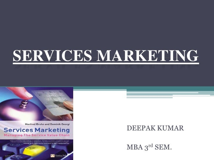 SERVICES MARKETING           DEEPAK KUMAR           MBA 3rd SEM.