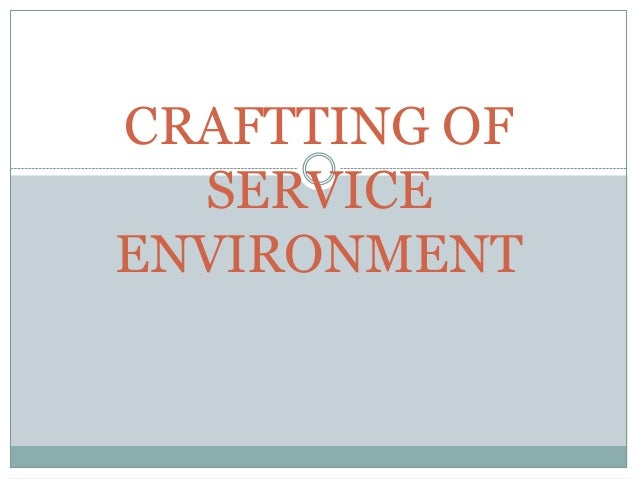 CRAFTTING OF SERVICE ENVIRONMENT