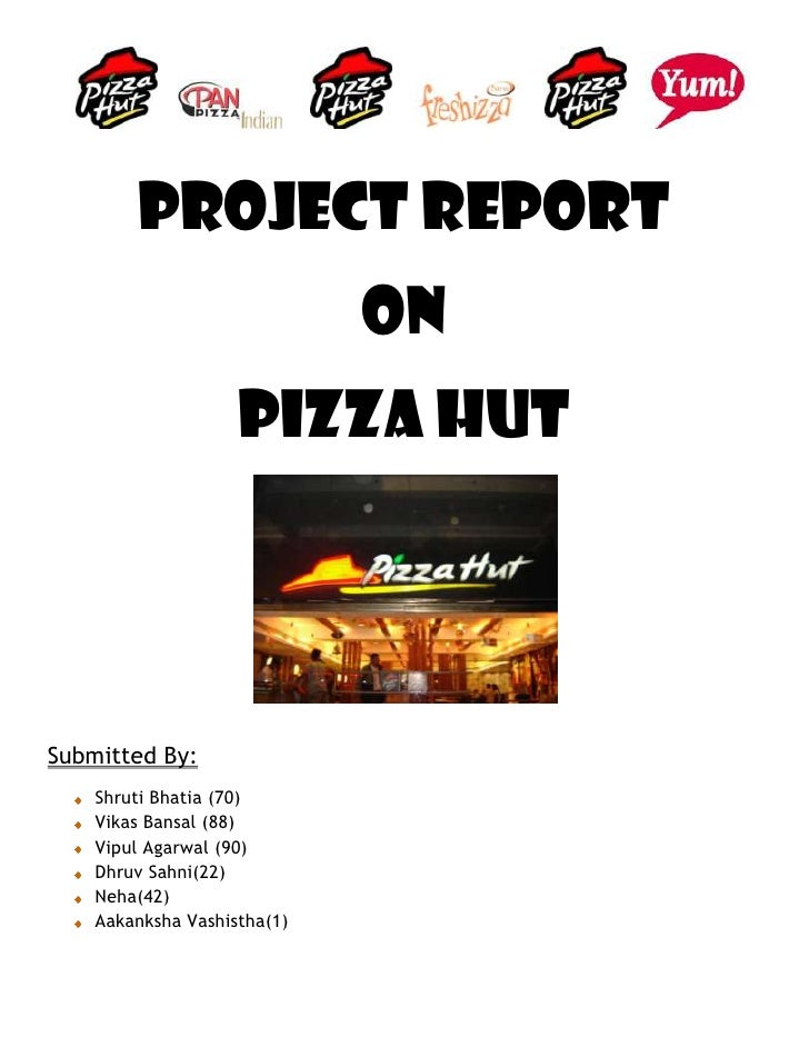 PROJECT REPORT                              ON                     PIZZA HUT     Submitted By:     Shruti Bhatia (70)     ...