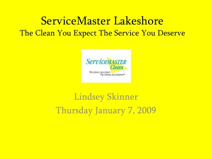 ServiceMaster LakeshoreThe Clean You Expect The Service You Deserve<br />Lindsey Skinner<br />Thursday January 7, 2009<br />
