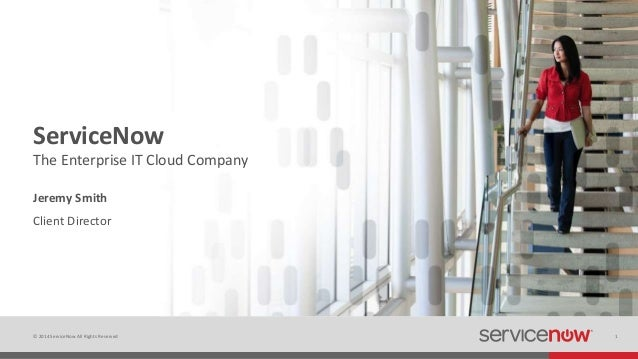© 2014 ServiceNow All Rights Reserved 1 ServiceNow Client Director The Enterprise IT Cloud Company Jeremy Smith