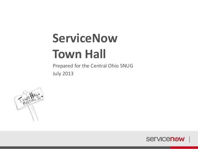 ServiceNow Town Hall Prepared for the Central Ohio SNUG July 2013