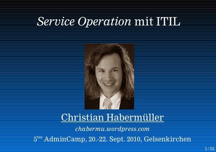 Service Operation mit ITIL             Christian Habermüller             chabermu.wordpress.com 5tes AdminCamp, 20.-22. Se...