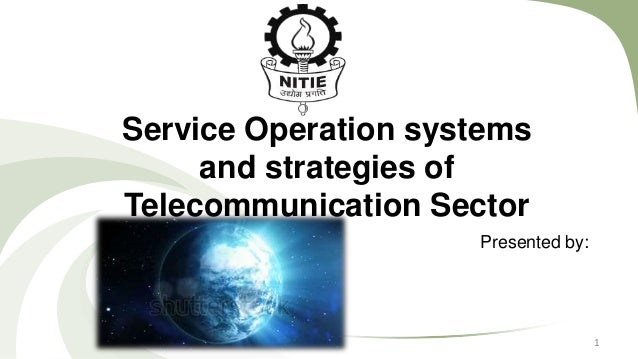 Service Operation systems and strategies of Telecommunication Sector Presented by:  1