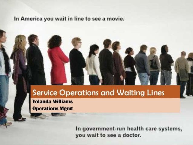 Service Operations and Waiting LinesYolanda WilliamsOperations Mgmt