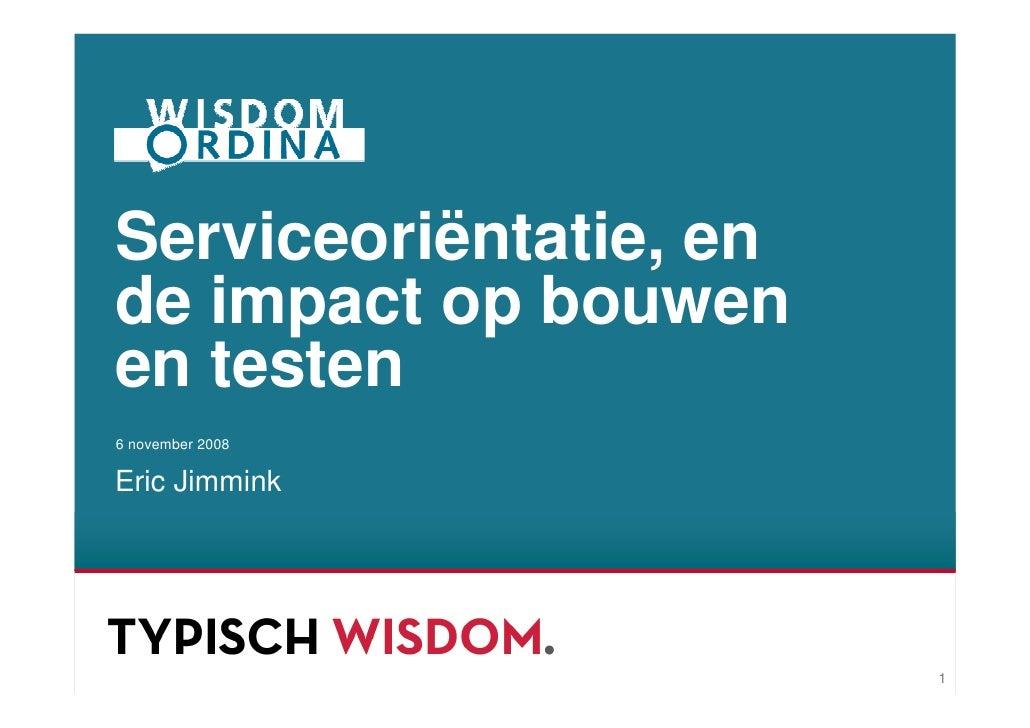 Serviceoriëntatie, en de impact op bouwen en testen 6 november 2008  Eric Jimmink                             1