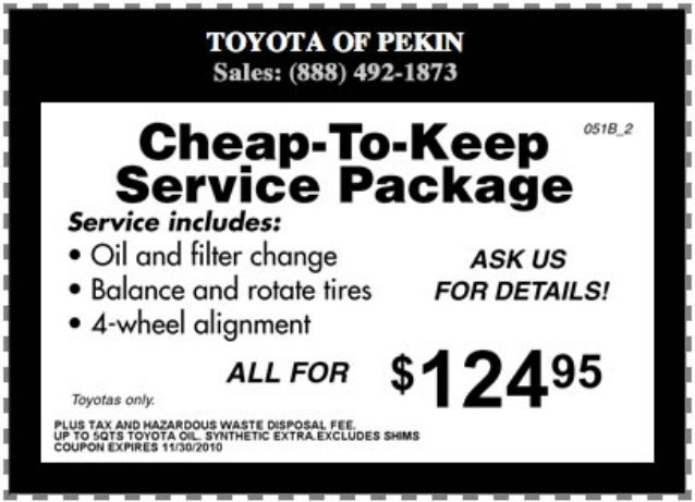 TOYOTA OF PEKIN Sales:  (888) 492-1873  Che_ap-To-Keep Service Package  Service includes:   0 Oil and Filter change ASK Us...