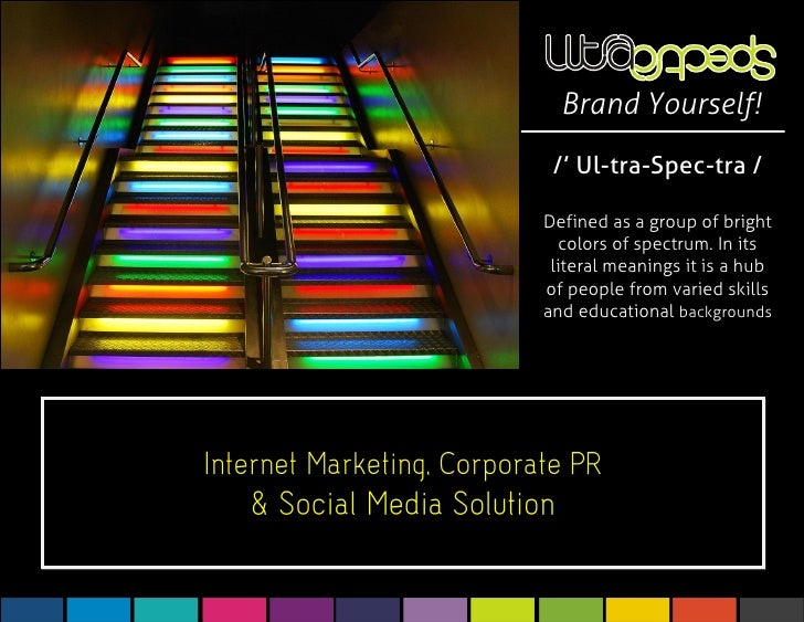 Brand Yourself!  /' Ul-tra-Spec-tra /  Defined as a group of bright   colors of spectrum. In its  literal meanings it is a...