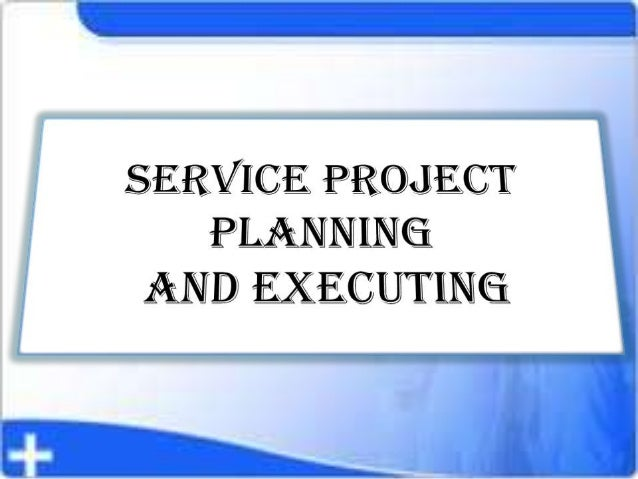 Service Project Planning and Executing