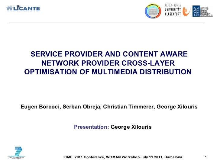 SERVICE PROVIDER AND CONTENT AWARE NETWORK PROVIDER CROSS-LAYER  OPTIMISATION OF MULTIMEDIA DISTRIBUTION  ICME  2011 Confe...