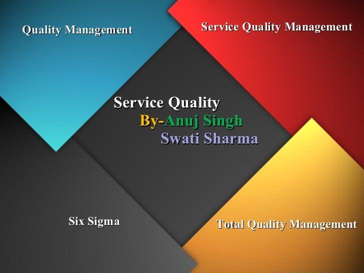 Service Quality   By- Anuj Singh   Swati Sharma  Quality Management  Six Sigma Total Quality Management Service Quality Ma...