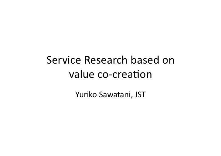 Service Research based on      value co-‐crea3on         Yuriko Sawatani, JST