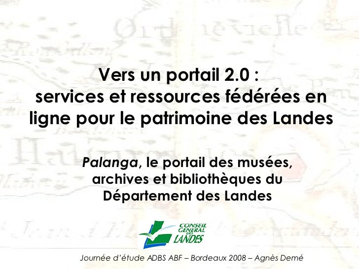 Vers un portail 2.0 :  services et ressources fédérées en ligne pour le patrimoine des Landes Palanga , le portail des mus...