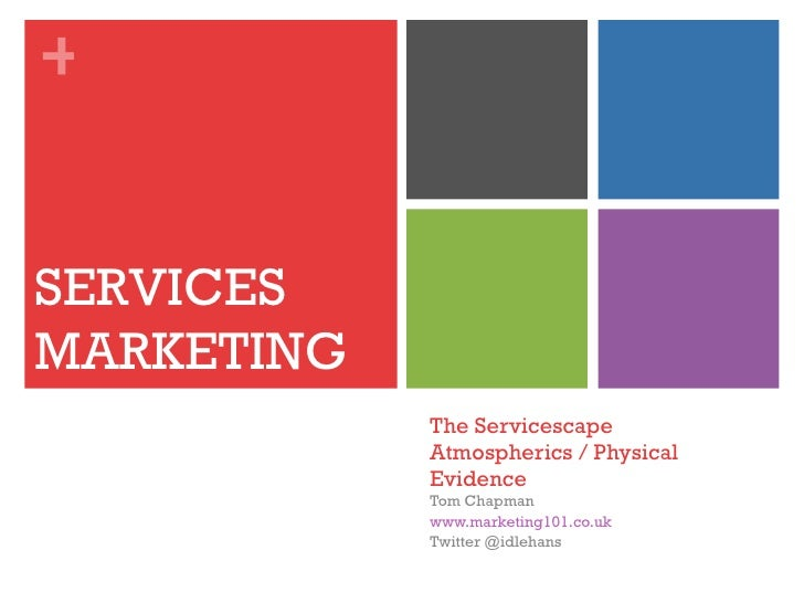 +SERVICESMARKETING            The Servicescape            Atmospherics / Physical            Evidence            Tom Chapm...