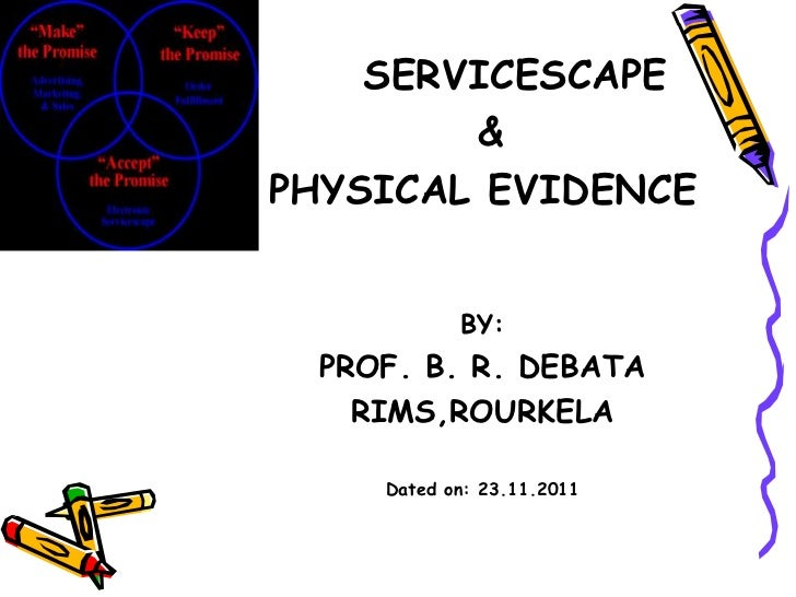 SERVICESCAPE        &PHYSICAL EVIDENCE            BY:  PROF. B. R. DEBATA    RIMS,ROURKELA     Dated on: 23.11.2011