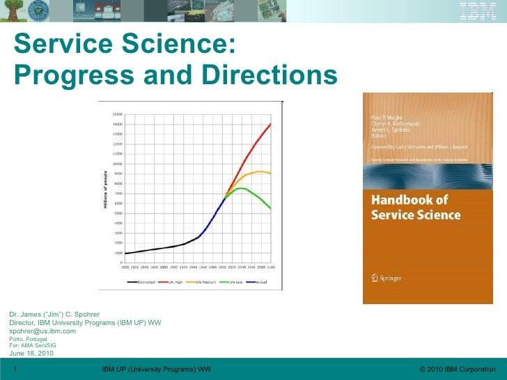 "<ul><li>Service Science:  </li></ul><ul><li>Progress and Directions </li></ul>Dr. James (""Jim"") C. Spohrer Director, IBM U..."