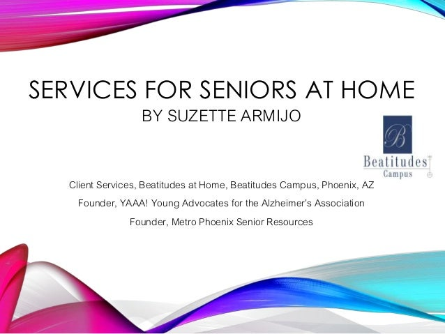 SERVICES FOR SENIORS AT HOME BY SUZETTE ARMIJO Client Services, Beatitudes at Home, Beatitudes Campus, Phoenix, AZ Founder...