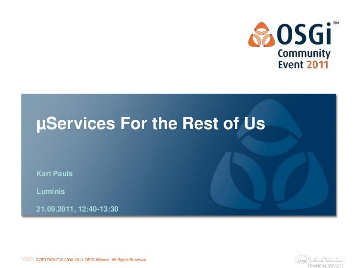 µServices For the Rest of UsKarl PaulsLuminis21.09.2011, 12:40-13:30                                                      ...