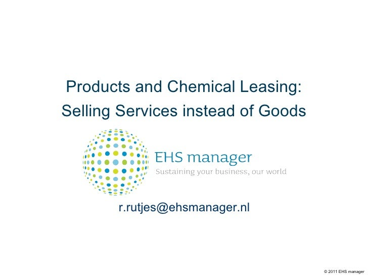Products and Chemical Leasing: Selling Services instead of Goods [email_address] © 2011 EHS manager