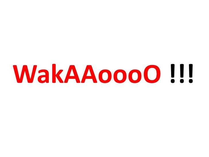 WakAAoooO !!!