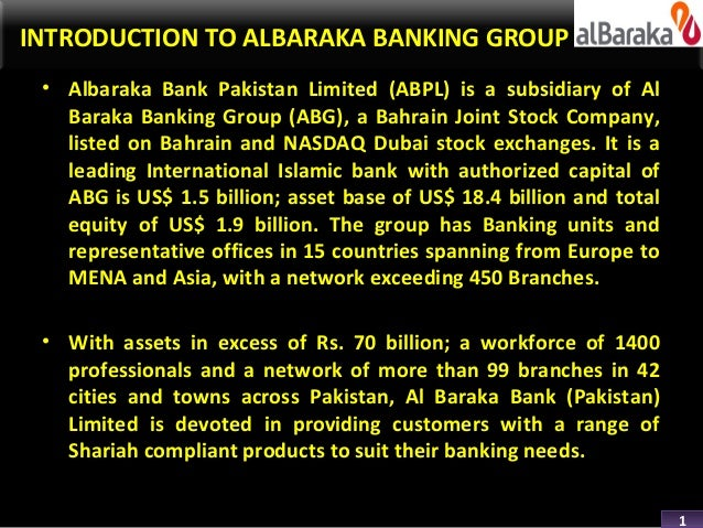 INTRODUCTION TO ALBARAKA BANKING GROUP • Albaraka Bank Pakistan Limited (ABPL) is a subsidiary of Al   Baraka Banking Grou...