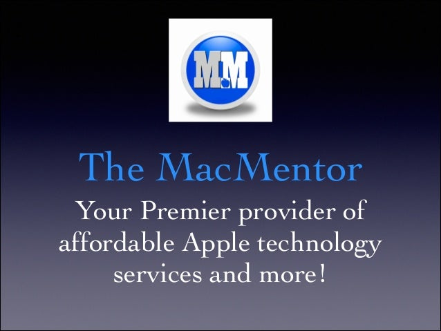 The MacMentor Your Premier provider of affordable Apple technology services and more!