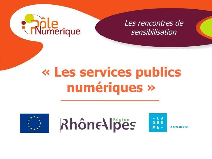 «Les   services publics numériques  » Les rencontres de sensibilisation