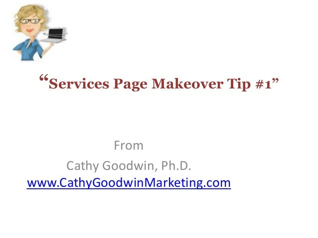 """""""Services Page Makeover Tip #1""""FromCathy Goodwin, Ph.D.www.CathyGoodwinMarketing.com"""