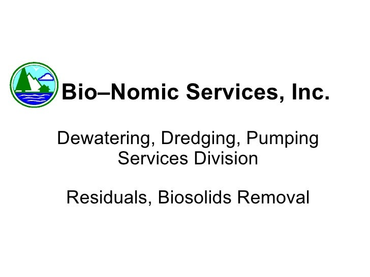 Bio–Nomic Services, Inc. Dewatering, Dredging, Pumping Services Division Residuals, Biosolids Removal