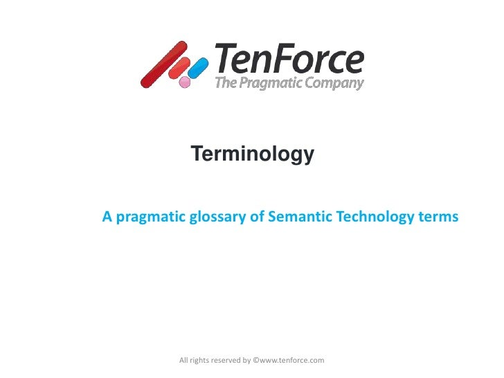 A pragmatic glossary of Semantic Technology terms<br />All rights reserved by ©www.tenforce.com<br />Terminology<br />