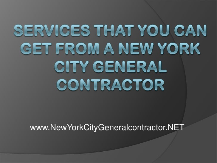 Services That You Can Get From A New York City General Contractor<br />www.NewYorkCityGeneralcontractor.NET<br />