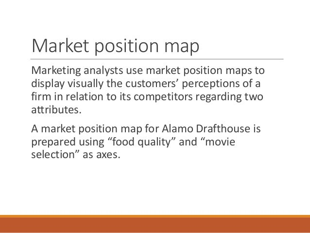 prepare a market position map for alamo drafthouse using food quality and movie selection as axes Share the movies we love with as many people as possible  -trish  eichelberger - austin market concept chef (te)  source: nhs choices   the food, however, was a big part of alamo drafthouse and now it's become a  nice  it didn't matter how good the chefs were the food quality was so poor the.