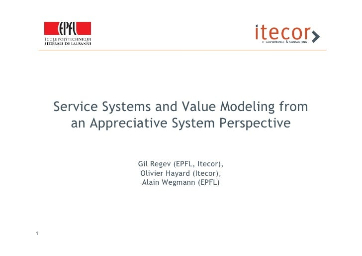 Service Systems and Value Modeling from       an Appreciative System Perspective                Gil Regev (EPFL, Itecor), ...