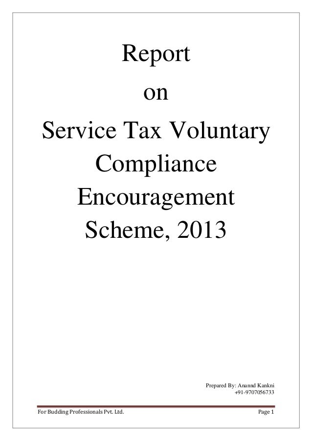 Report on Service Tax Voluntary Compliance Encouragement Scheme, 2013  Prepared By: Anannd Kankni +91-9707056733 For Buddi...