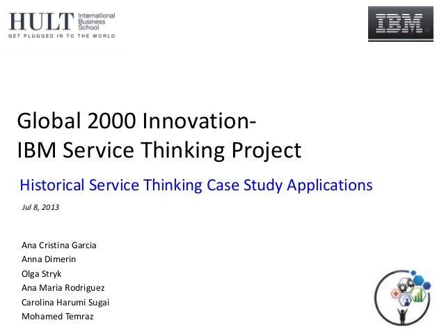 Global 2000 Innovation- IBM Service Thinking Project Ana Cristina Garcia Anna Dimerin Olga Stryk Ana Maria Rodriguez Carol...