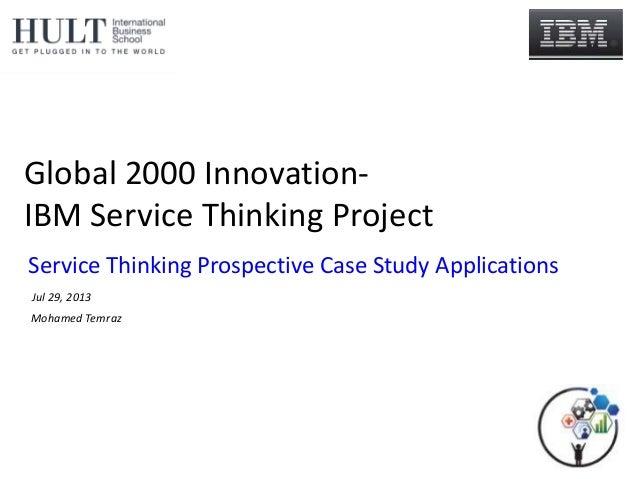 Global 2000 Innovation- IBM Service Thinking Project Mohamed Temraz Service Thinking Prospective Case Study Applications J...
